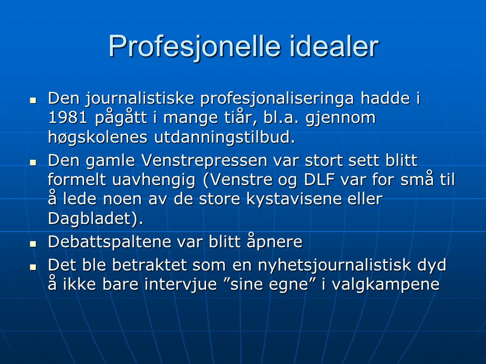 Profesjonelle idealer  Den journalistiske profesjonaliseringa hadde i 1981 pågått i mange tiår, bl.a. gjennom høgskolenes utdanningstilbud.  Den gam