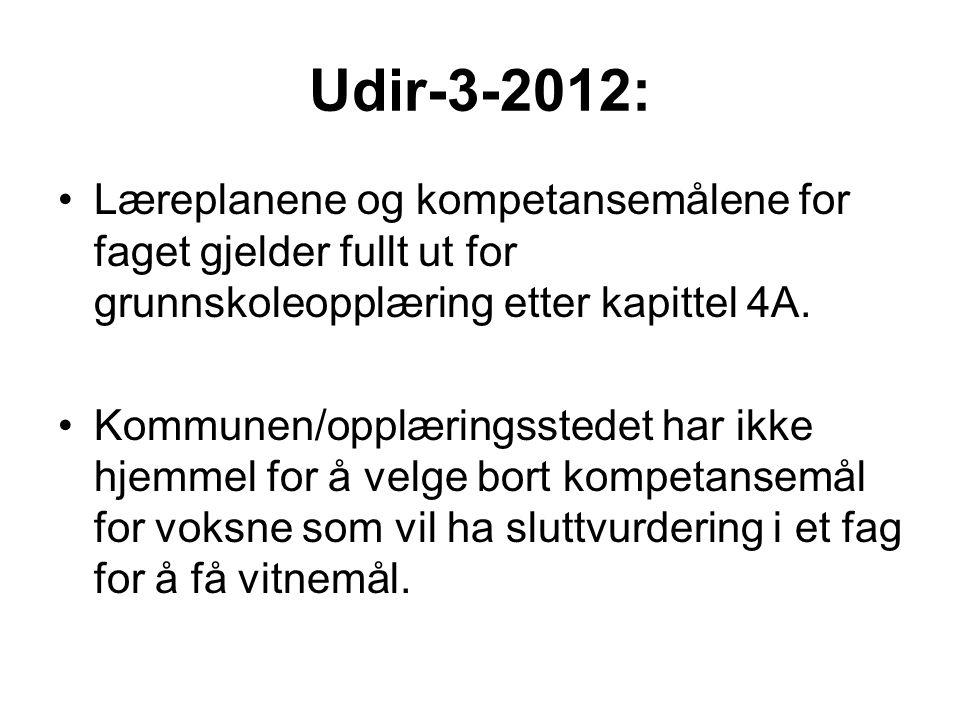 Udir-3-2012: •Læreplanene og kompetansemålene for faget gjelder fullt ut for grunnskoleopplæring etter kapittel 4A.