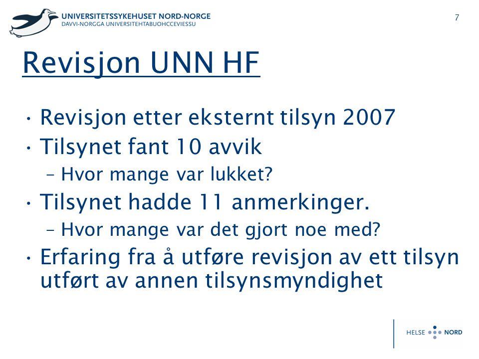7 Revisjon UNN HF •Revisjon etter eksternt tilsyn 2007 •Tilsynet fant 10 avvik –Hvor mange var lukket? •Tilsynet hadde 11 anmerkinger. –Hvor mange var