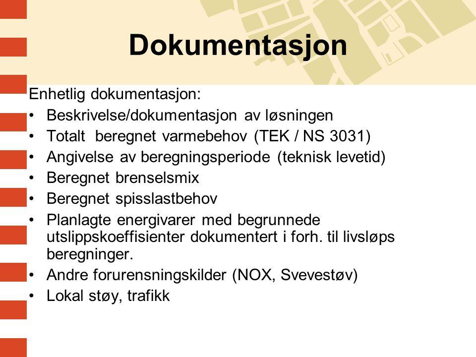 Dokumentasjon Enhetlig dokumentasjon: •Beskrivelse/dokumentasjon av løsningen •Totalt beregnet varmebehov (TEK / NS 3031) •Angivelse av beregningsperi