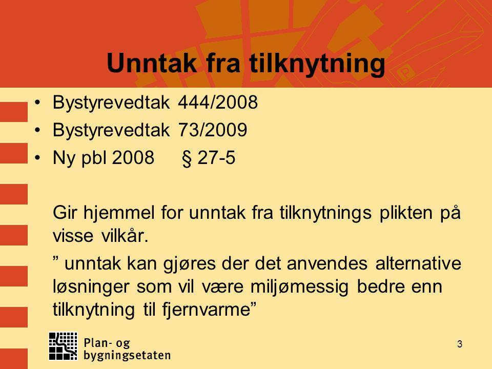 Unntak fra tilknytning •Bystyrevedtak 444/2008 •Bystyrevedtak 73/2009 •Ny pbl 2008§ 27-5 Gir hjemmel for unntak fra tilknytnings plikten på visse vilk