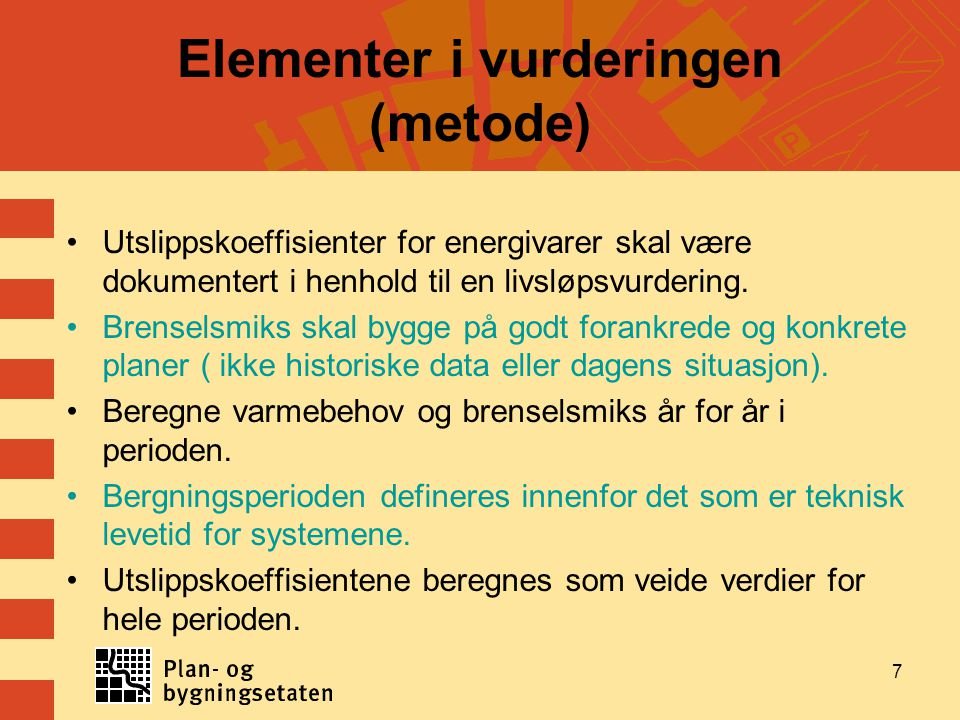 Elementer i vurderingen (metode) •Utslippskoeffisienter for energivarer skal være dokumentert i henhold til en livsløpsvurdering. •Brenselsmiks skal b