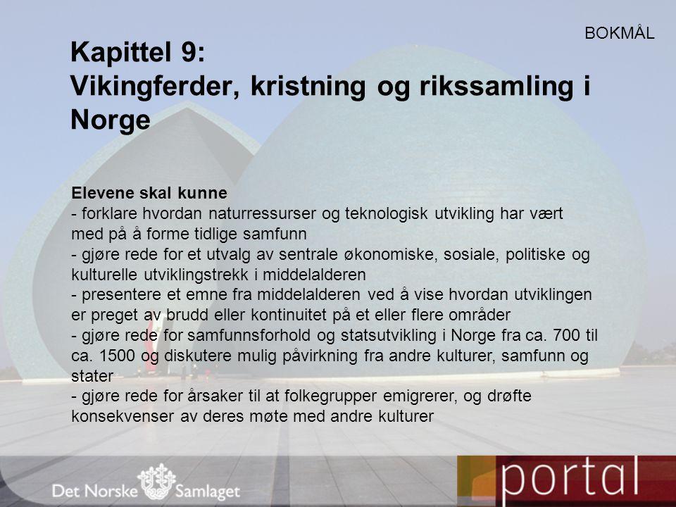 Kapittel 9: Vikingferder, kristning og rikssamling i Norge BOKMÅL Elevene skal kunne - forklare hvordan naturressurser og teknologisk utvikling har væ