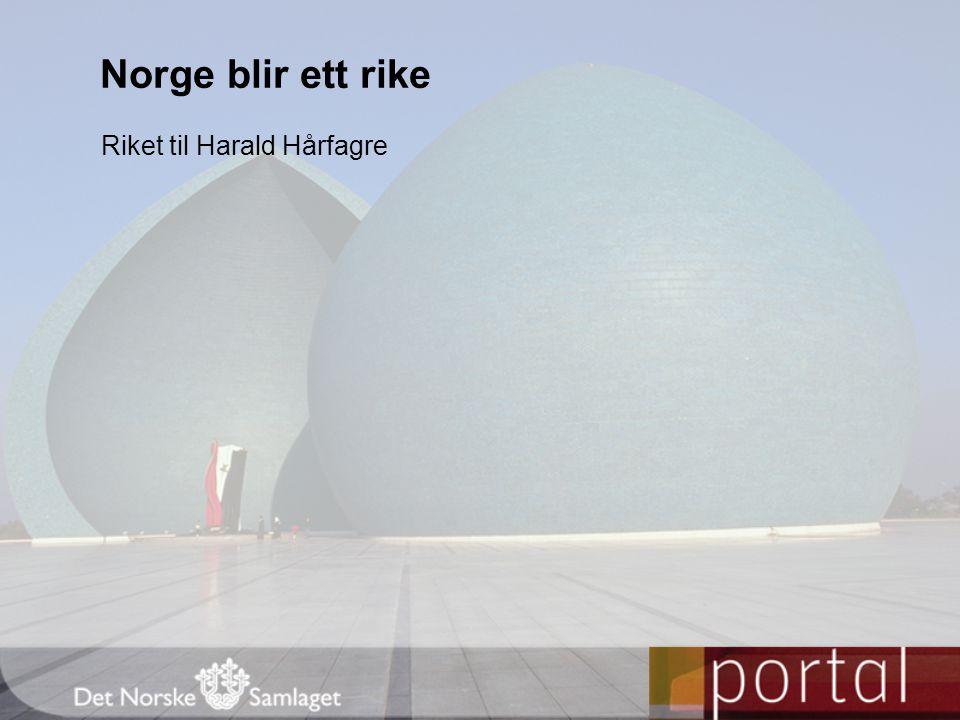 Riket til Harald Hårfagre Norge blir ett rike