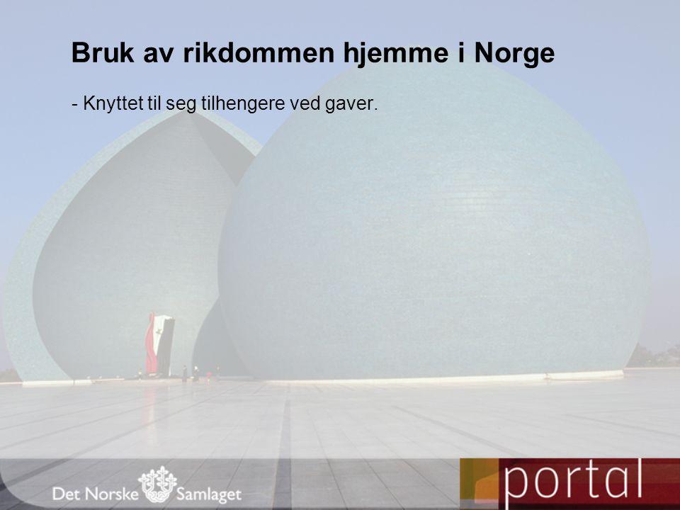 - Knyttet til seg tilhengere ved gaver. Bruk av rikdommen hjemme i Norge