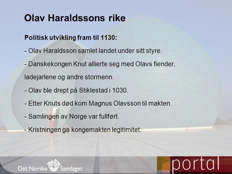 Politisk utvikling fram til 1130: - Olav Haraldsson samlet landet under sitt styre. - Danskekongen Knut allierte seg med Olavs fiender, ladejarlene og