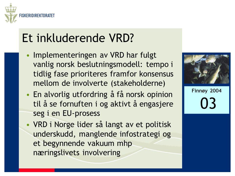 Finnøy 2004 03 Et inkluderende VRD? •Implementeringen av VRD har fulgt vanlig norsk beslutningsmodell: tempo i tidlig fase prioriteres framfor konsens