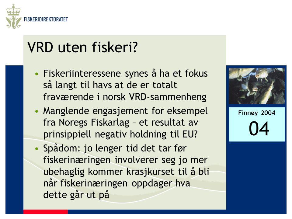 Finnøy 2004 04 VRD uten fiskeri? •Fiskeriinteressene synes å ha et fokus så langt til havs at de er totalt fraværende i norsk VRD-sammenheng •Manglend