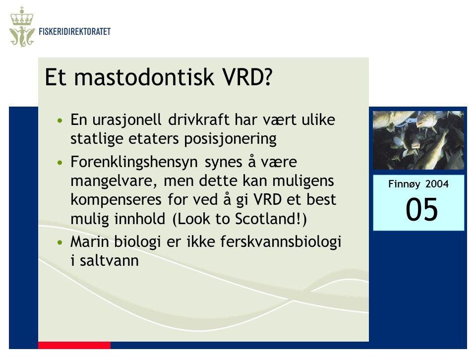 Finnøy 2004 05 Et mastodontisk VRD? •En urasjonell drivkraft har vært ulike statlige etaters posisjonering •Forenklingshensyn synes å være mangelvare,