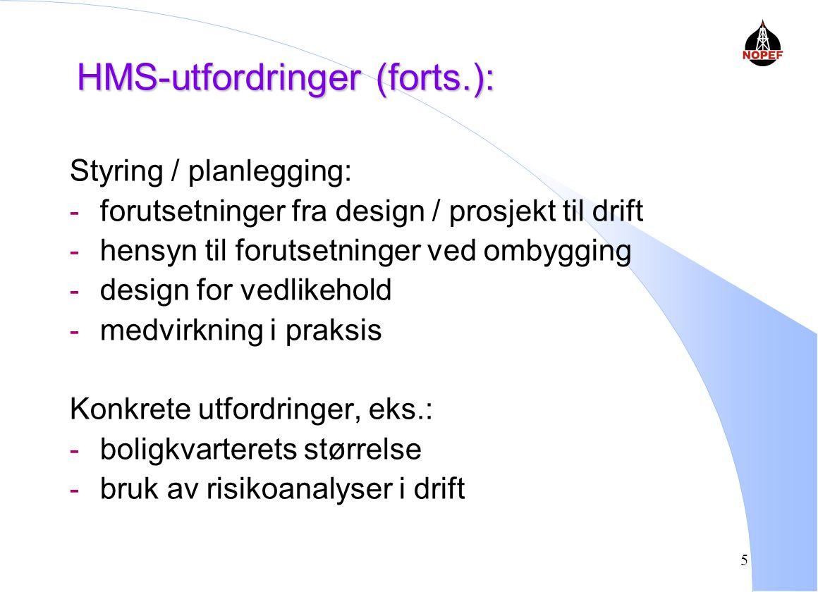 5 HMS-utfordringer (forts.): Styring / planlegging: - forutsetninger fra design / prosjekt til drift - hensyn til forutsetninger ved ombygging - design for vedlikehold - medvirkning i praksis Konkrete utfordringer, eks.: - boligkvarterets størrelse - bruk av risikoanalyser i drift
