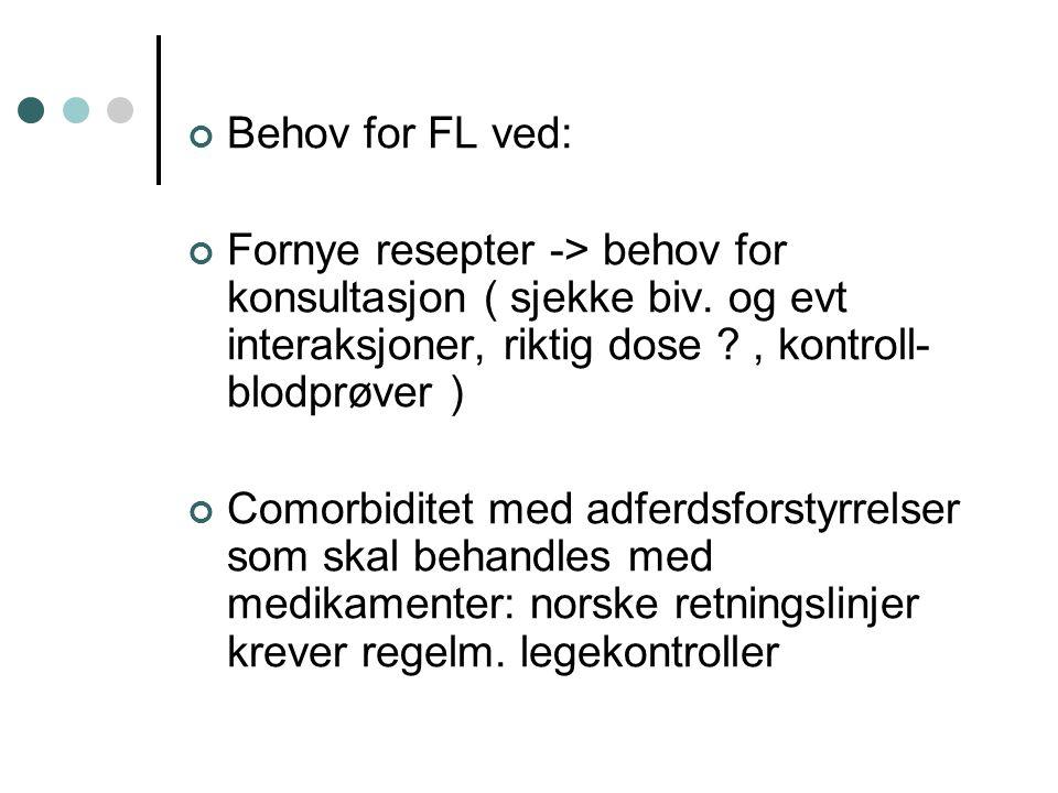 Behov for FL ved: Fornye resepter -> behov for konsultasjon ( sjekke biv. og evt interaksjoner, riktig dose ?, kontroll- blodprøver ) Comorbiditet med