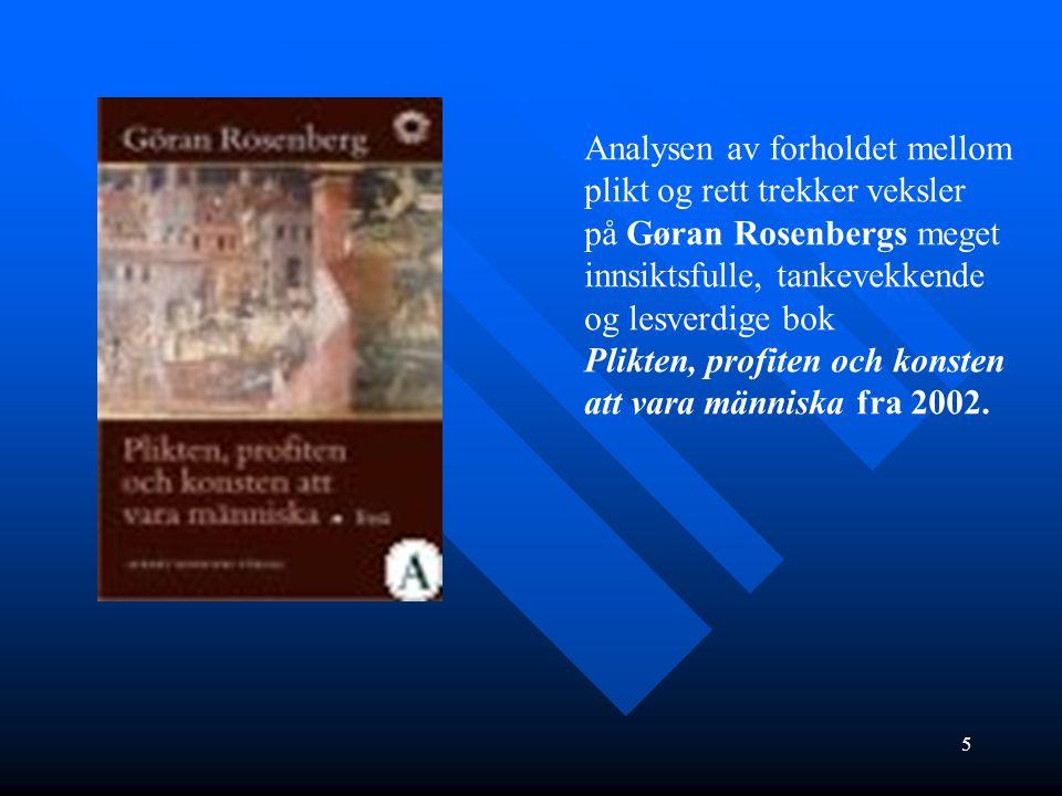 5 Analysen av forholdet mellom plikt og rett trekker veksler på Gøran Rosenbergs meget innsiktsfulle, tankevekkende og lesverdige bok Plikten, profite