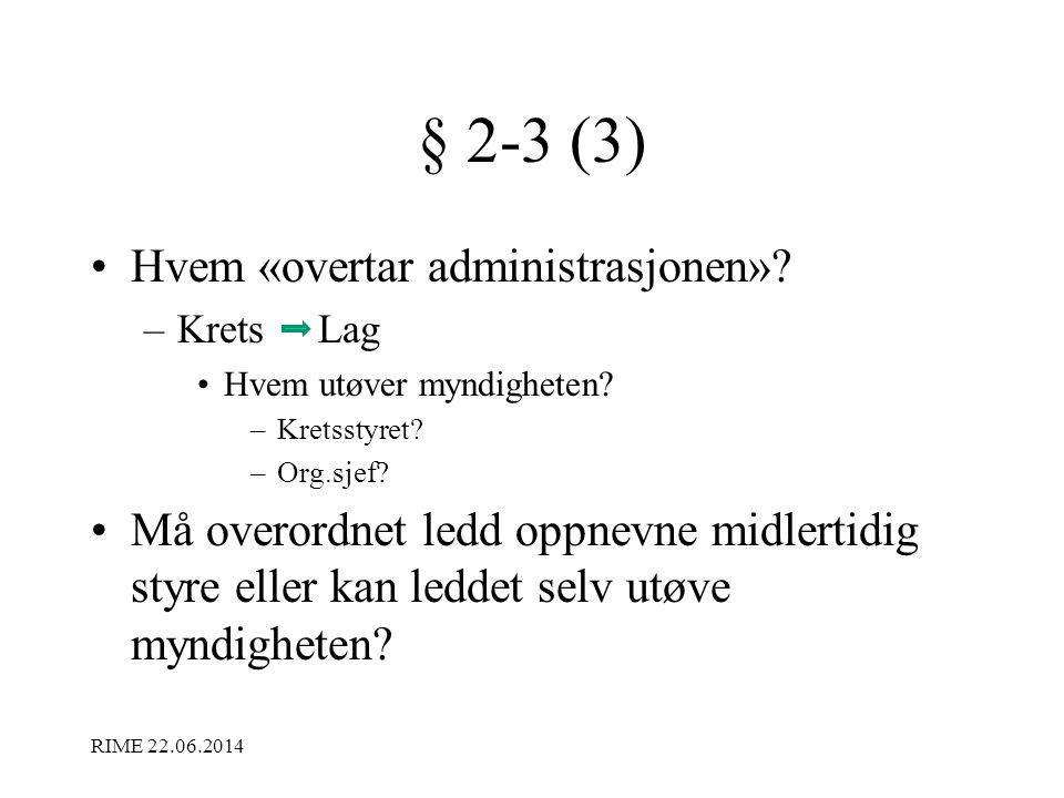 § 2-3 (3) •Hvem «overtar administrasjonen»? –Krets Lag •Hvem utøver myndigheten? –Kretsstyret? –Org.sjef? •Må overordnet ledd oppnevne midlertidig sty