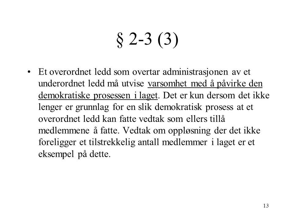 § 2-3 (3) •Et overordnet ledd som overtar administrasjonen av et underordnet ledd må utvise varsomhet med å påvirke den demokratiske prosessen i laget