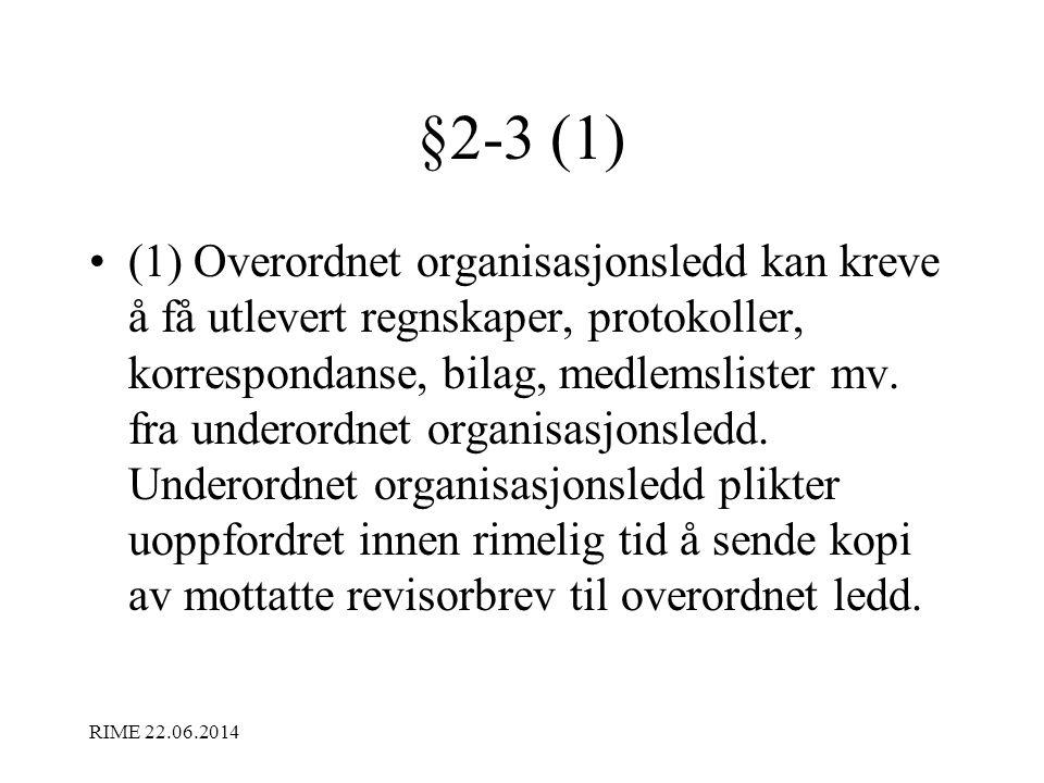 §2-3 (1) •(1) Overordnet organisasjonsledd kan kreve å få utlevert regnskaper, protokoller, korrespondanse, bilag, medlemslister mv. fra underordnet o