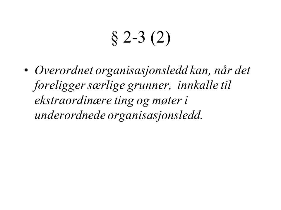§ 2-3 (2) •Overordnet organisasjonsledd kan, når det foreligger særlige grunner, innkalle til ekstraordinære ting og møter i underordnede organisasjon