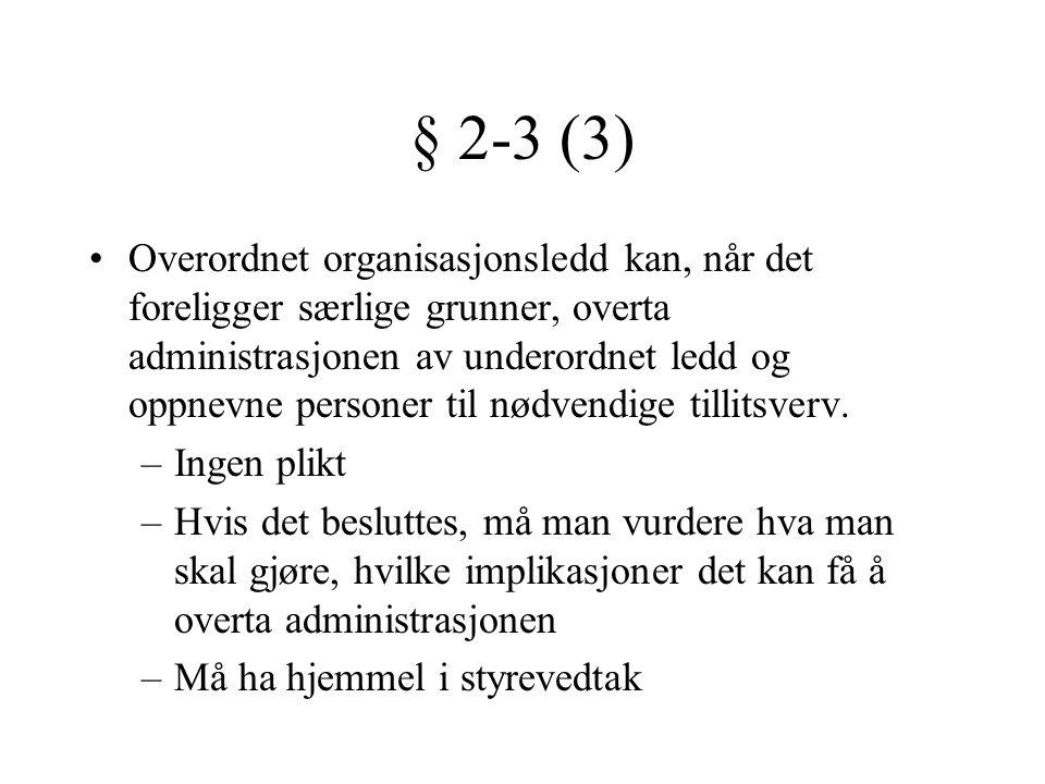§ 2-3 (3) •Overordnet organisasjonsledd kan, når det foreligger særlige grunner, overta administrasjonen av underordnet ledd og oppnevne personer til