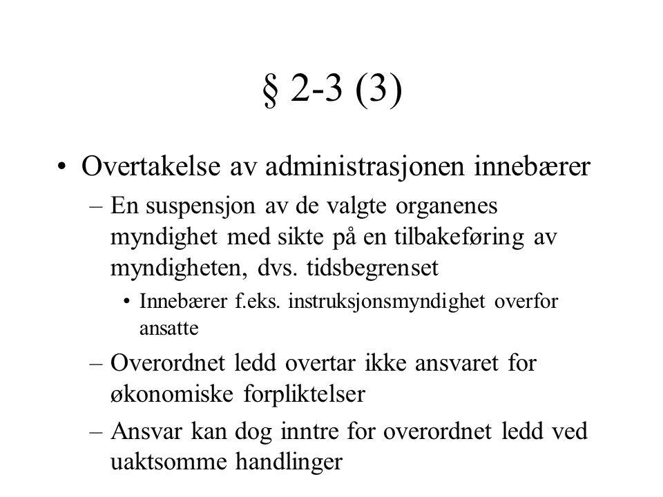 § 2-3 (3) •Overtakelse av administrasjonen innebærer –En suspensjon av de valgte organenes myndighet med sikte på en tilbakeføring av myndigheten, dvs