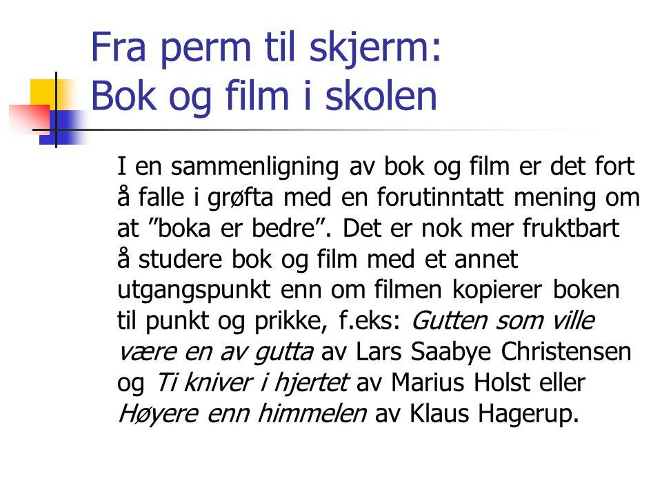 Fra perm til skjerm: Bok og film i skolen Oppgaver til bok og film:  Hvilke endringer er gjort i handling og persongalleri fra bok til film.