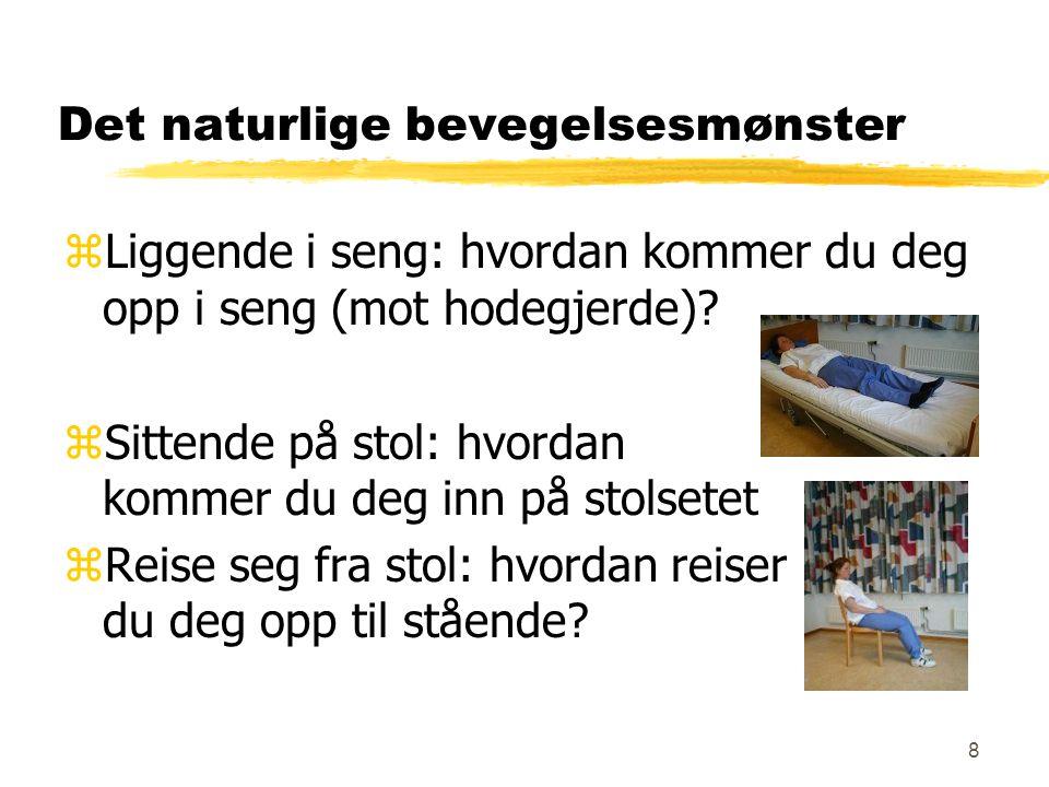 8 Det naturlige bevegelsesmønster zLiggende i seng: hvordan kommer du deg opp i seng (mot hodegjerde).