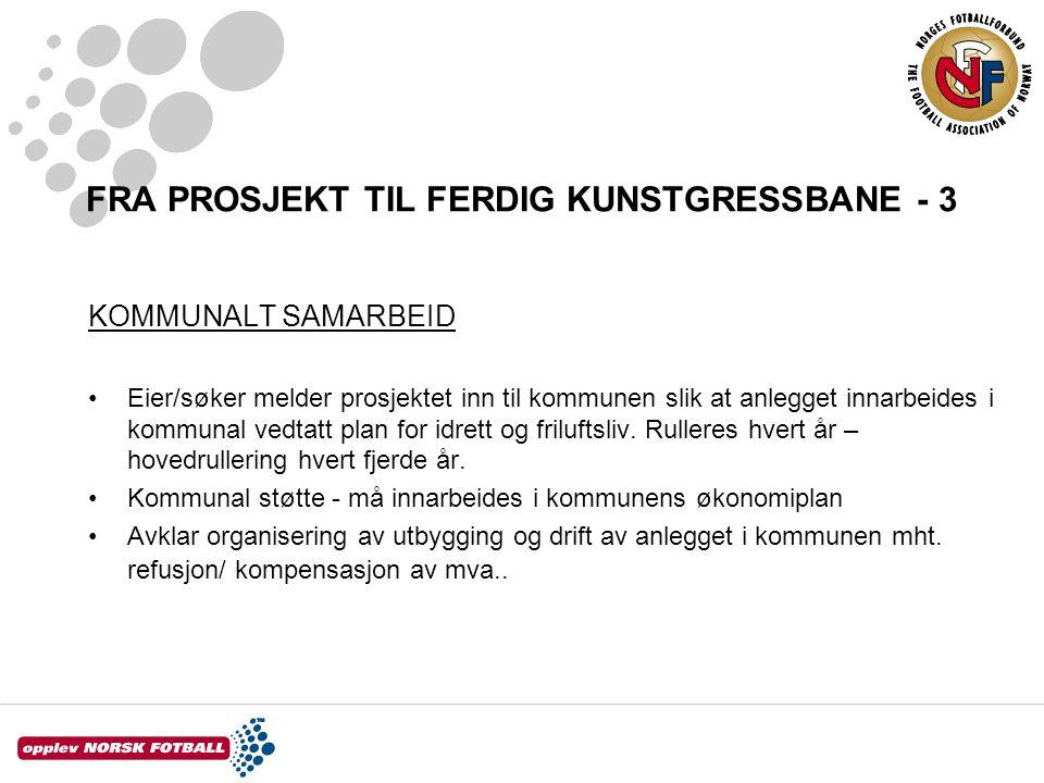 FRA PROSJEKT TIL FERDIG KUNSTGRESSBANE - 4 FORPROSJEKT / FORHÅNDSGODKJENNING Se også Forprosjekt/ forhåndsgodkjenning fra NFF/fotball.no og V-0732 / V-0598 fra KKD.