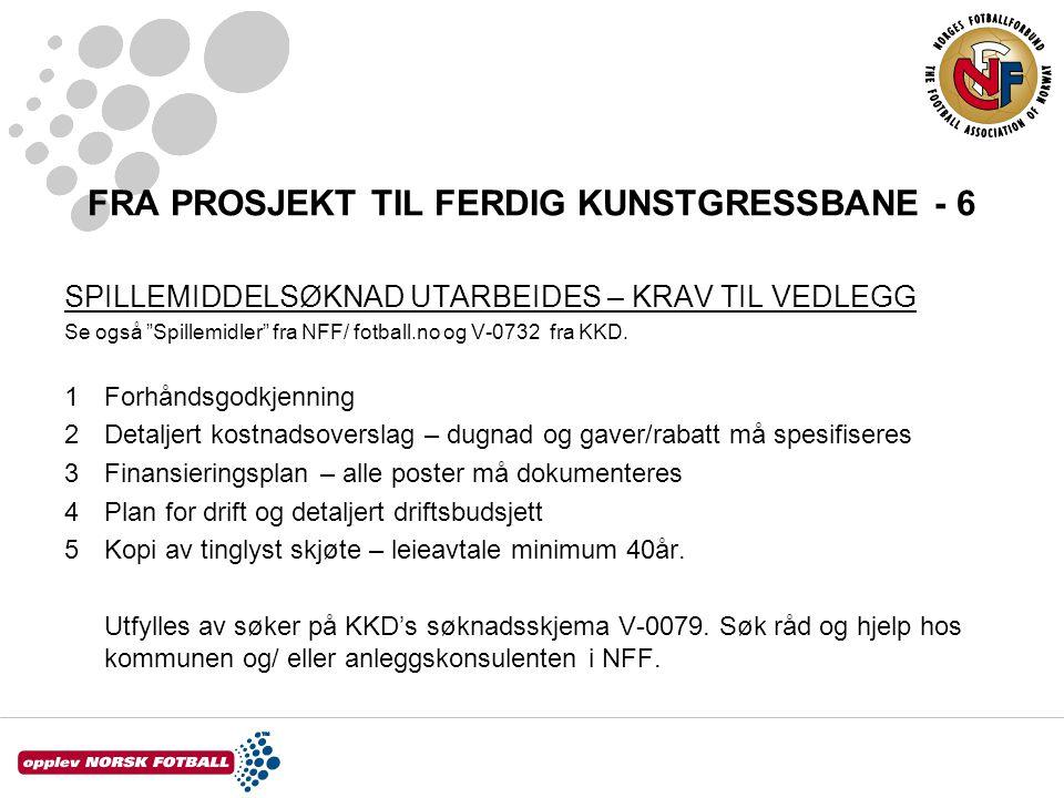 """FRA PROSJEKT TIL FERDIG KUNSTGRESSBANE - 6 SPILLEMIDDELSØKNAD UTARBEIDES – KRAV TIL VEDLEGG Se også """"Spillemidler"""" fra NFF/ fotball.no og V-0732 fra K"""