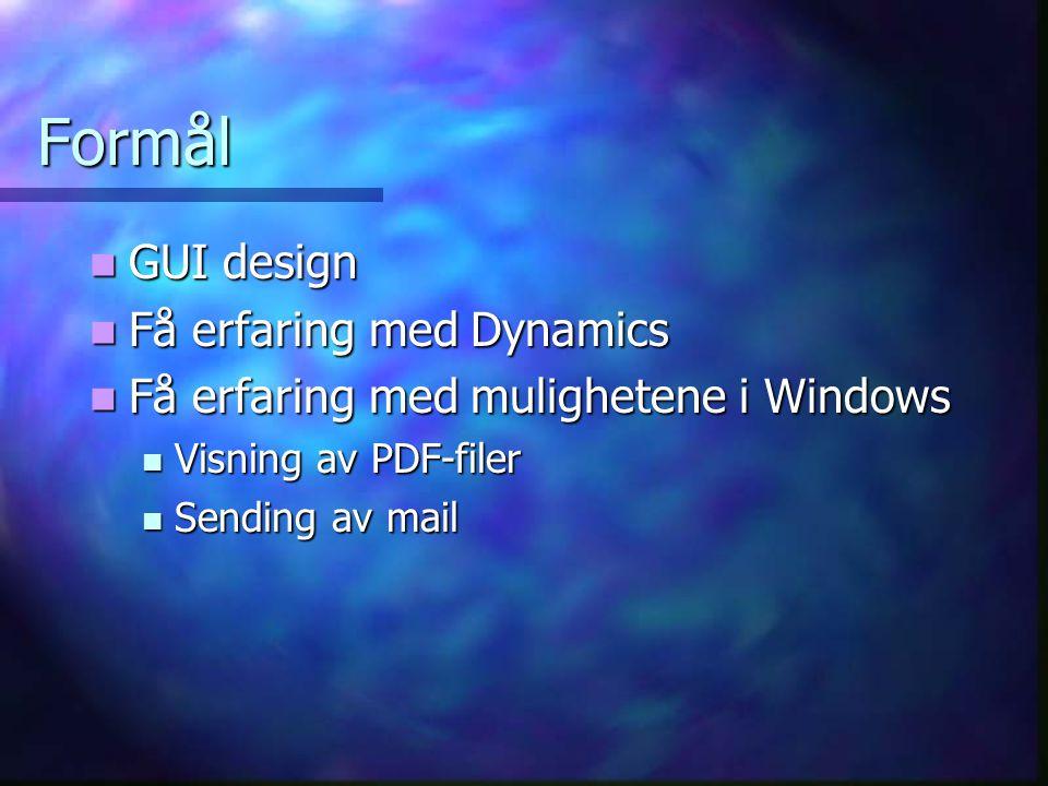 Formål  GUI design  Få erfaring med Dynamics  Få erfaring med mulighetene i Windows  Visning av PDF-filer  Sending av mail