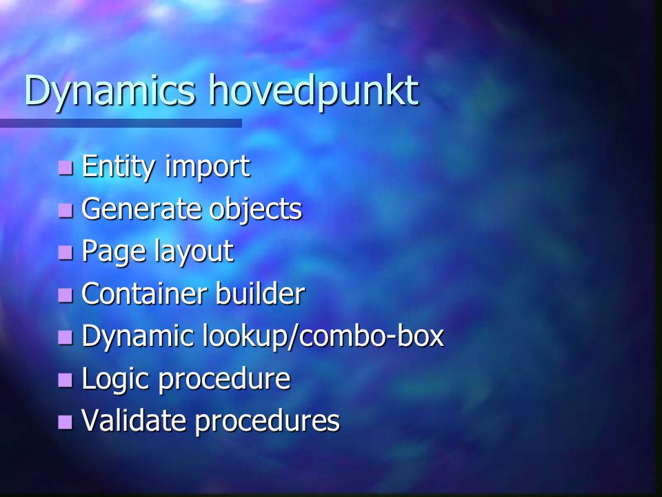 Dynamics hovedpunkt  Entity import  Generate objects  Page layout  Container builder  Dynamic lookup/combo-box  Logic procedure  Validate proce