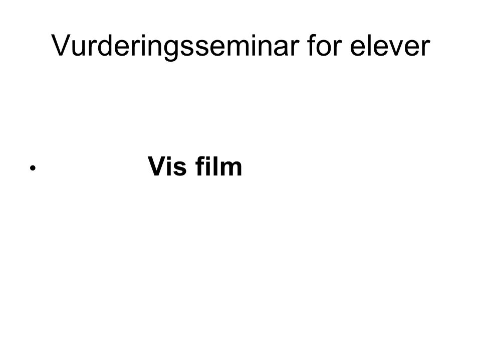 Vurderingsseminar for elever • Vis film