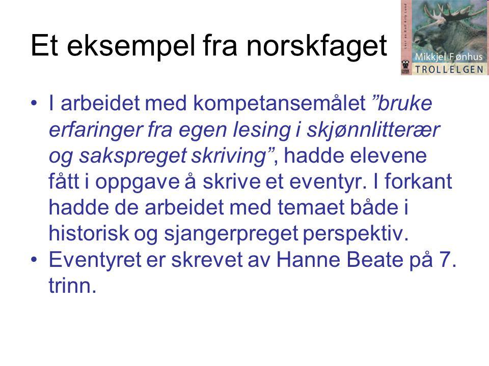"""Et eksempel fra norskfaget •I arbeidet med kompetansemålet """"bruke erfaringer fra egen lesing i skjønnlitterær og sakspreget skriving"""", hadde elevene f"""