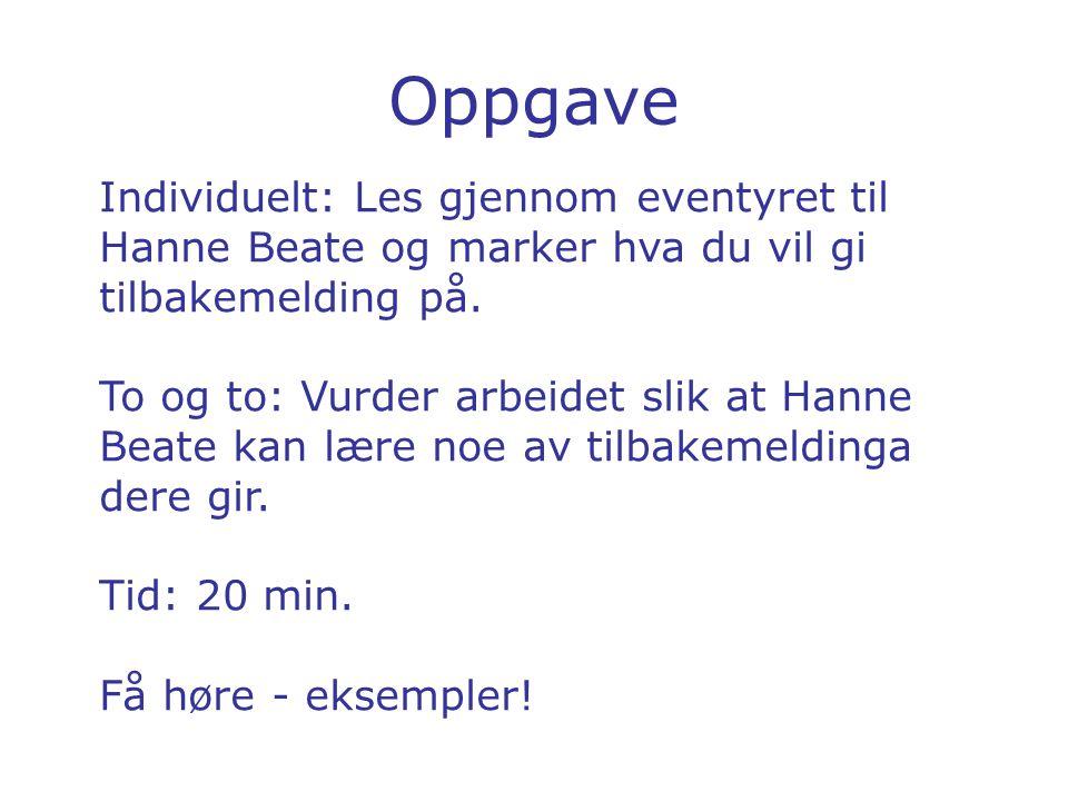 Oppgave Individuelt: Les gjennom eventyret til Hanne Beate og marker hva du vil gi tilbakemelding på. To og to: Vurder arbeidet slik at Hanne Beate ka
