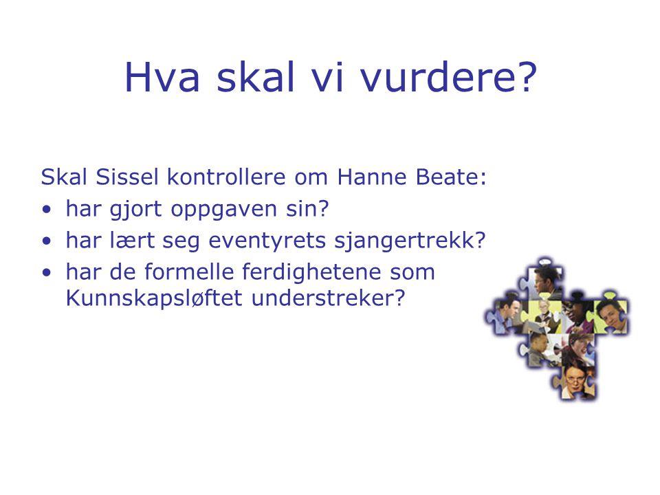 Hva skal vi vurdere? Skal Sissel kontrollere om Hanne Beate: •har gjort oppgaven sin? •har lært seg eventyrets sjangertrekk? •har de formelle ferdighe