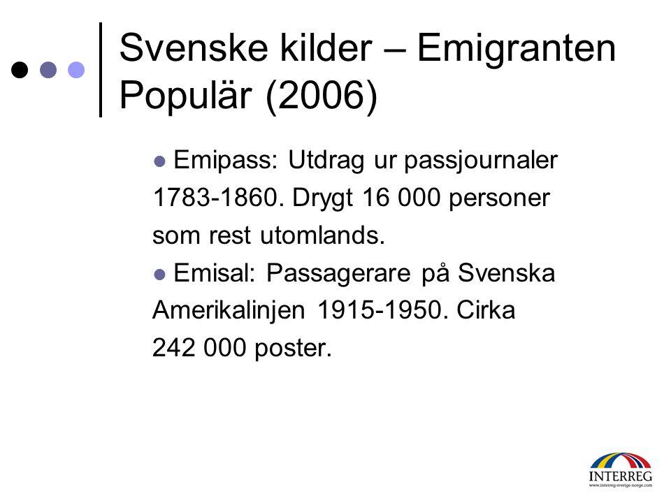 Svenske kilder – Emigranten Populär (2006)  Emipass: Utdrag ur passjournaler 1783-1860. Drygt 16 000 personer som rest utomlands.  Emisal: Passagera