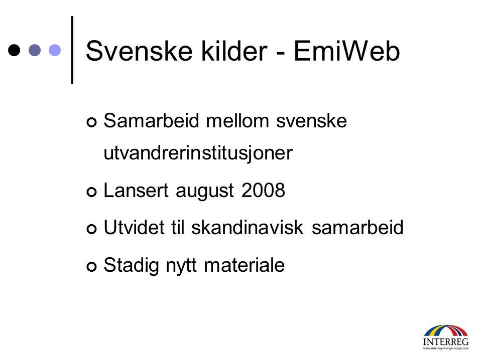 Svenske kilder - EmiWeb Samarbeid mellom svenske utvandrerinstitusjoner Lansert august 2008 Utvidet til skandinavisk samarbeid Stadig nytt materiale