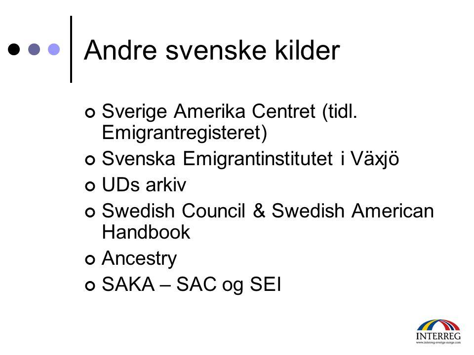 Andre svenske kilder Sverige Amerika Centret (tidl. Emigrantregisteret) Svenska Emigrantinstitutet i Växjö UDs arkiv Swedish Council & Swedish America