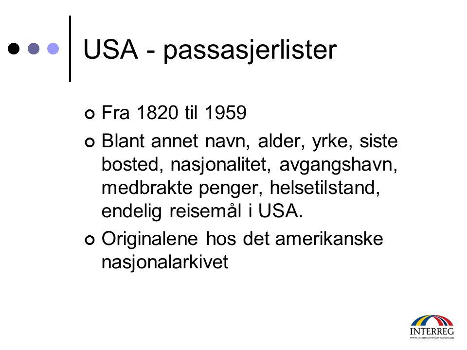 USA - passasjerlister Fra 1820 til 1959 Blant annet navn, alder, yrke, siste bosted, nasjonalitet, avgangshavn, medbrakte penger, helsetilstand, endel