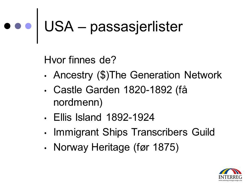 USA – passasjerlister Hvor finnes de? • Ancestry ($)The Generation Network • Castle Garden 1820-1892 (få nordmenn) • Ellis Island 1892-1924 • Immigran
