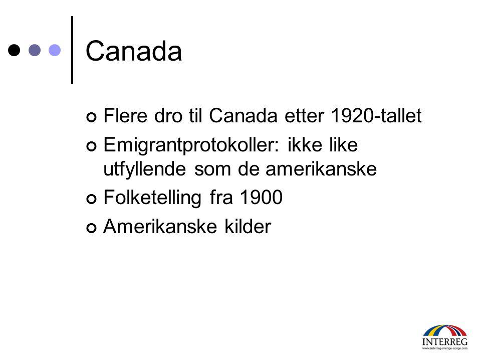 Canada Flere dro til Canada etter 1920-tallet Emigrantprotokoller: ikke like utfyllende som de amerikanske Folketelling fra 1900 Amerikanske kilder