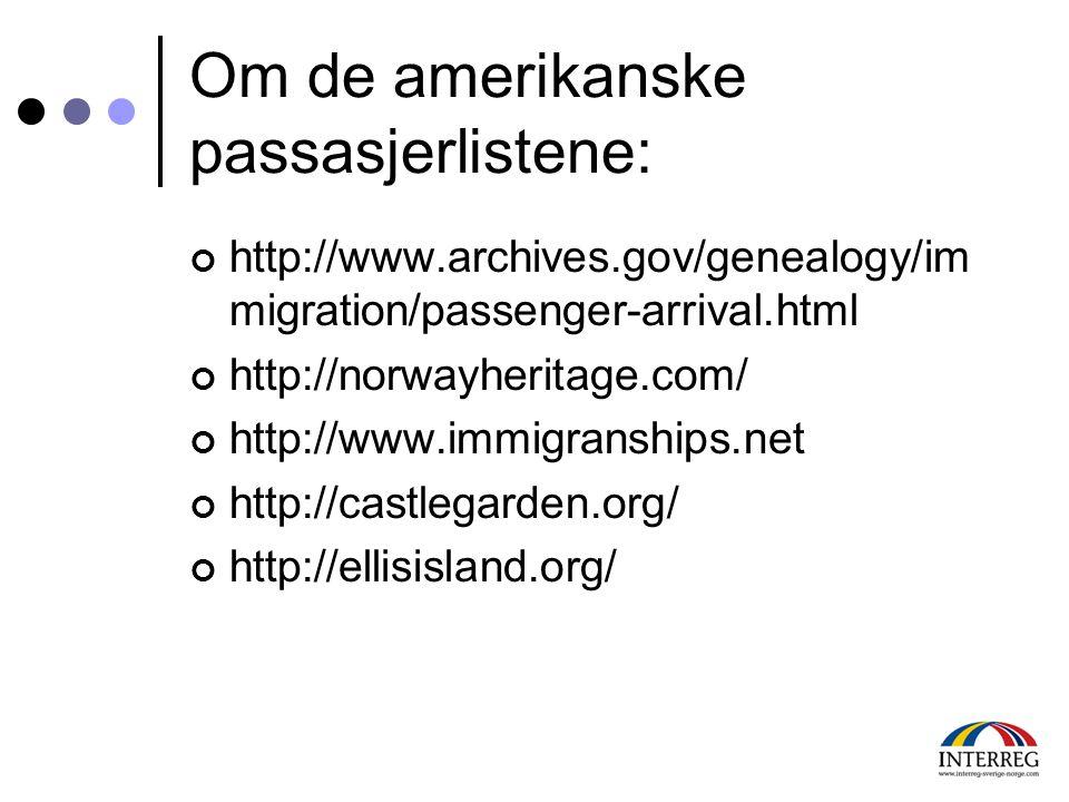 Om de amerikanske passasjerlistene: http://www.archives.gov/genealogy/im migration/passenger-arrival.html http://norwayheritage.com/ http://www.immigr