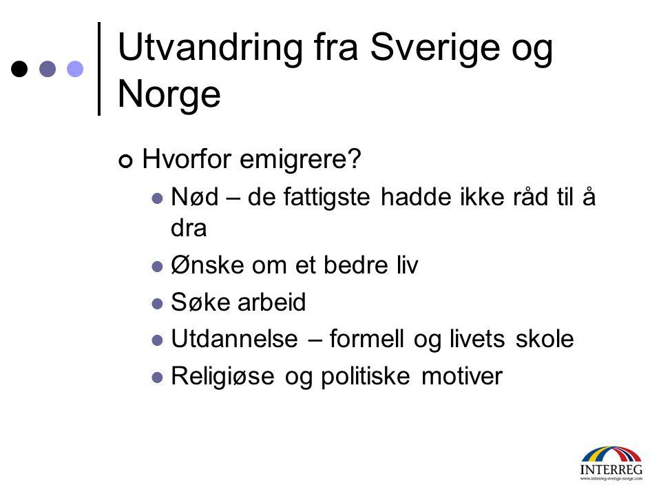 Utvandring fra Sverige og Norge Hvorfor emigrere?  Nød – de fattigste hadde ikke råd til å dra  Ønske om et bedre liv  Søke arbeid  Utdannelse – f