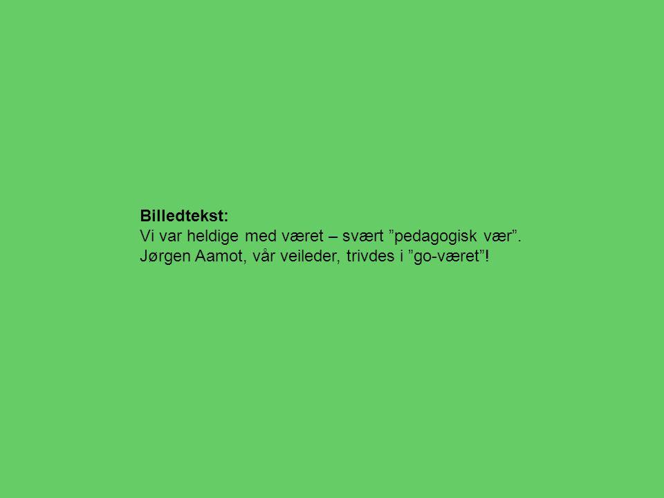 """Billedtekst: Vi var heldige med været – svært """"pedagogisk vær"""". Jørgen Aamot, vår veileder, trivdes i """"go-været""""!"""