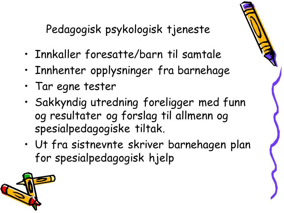 Pedagogisk psykologisk tjeneste •Innkaller foresatte/barn til samtale •Innhenter opplysninger fra barnehage •Tar egne tester •Sakkyndig utredning foreligger med funn og resultater og forslag til allmenn og spesialpedagogiske tiltak.