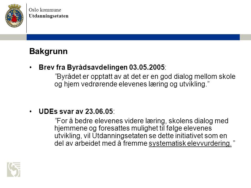 """Oslo kommune Utdanningsetaten Bakgrunn •Brev fra Byrådsavdelingen 03.05.2005: """"Byrådet er opptatt av at det er en god dialog mellom skole og hjem vedr"""