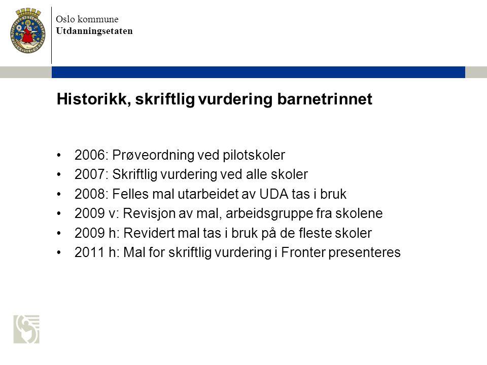 Oslo kommune Utdanningsetaten Historikk, skriftlig vurdering barnetrinnet •2006: Prøveordning ved pilotskoler •2007: Skriftlig vurdering ved alle skol