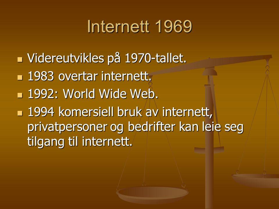 Internett 1969  Videreutvikles på 1970-tallet.  1983 overtar internett.  1992: World Wide Web.  1994 komersiell bruk av internett, privatpersoner