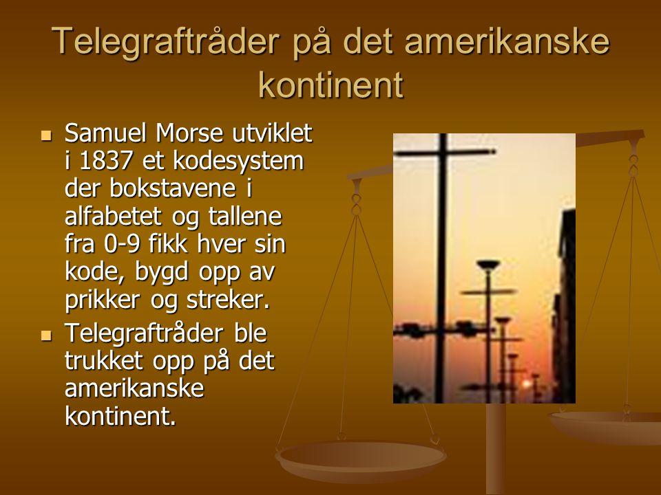 Telegraftråder på det amerikanske kontinent  Samuel Morse utviklet i 1837 et kodesystem der bokstavene i alfabetet og tallene fra 0-9 fikk hver sin k