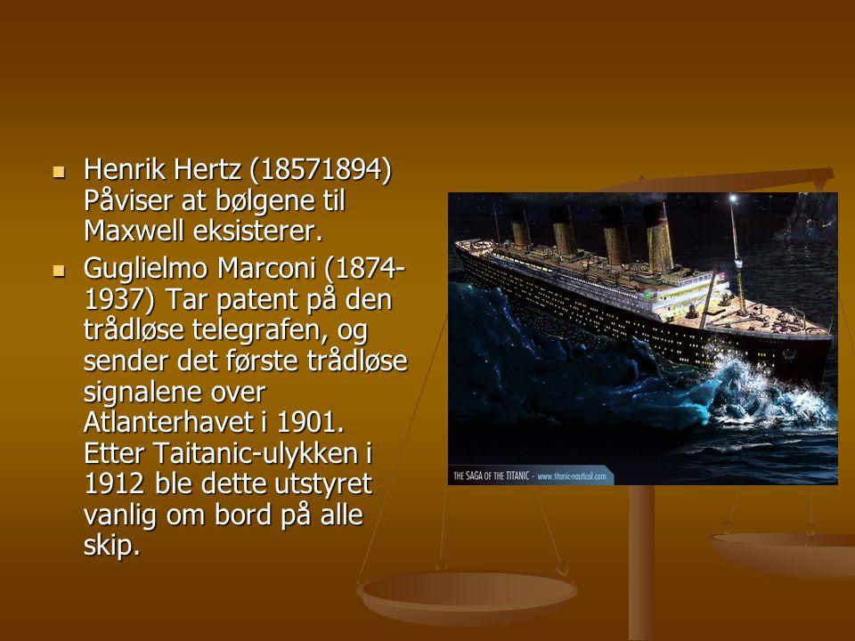  Henrik Hertz (18571894) Påviser at bølgene til Maxwell eksisterer.  Guglielmo Marconi (1874- 1937) Tar patent på den trådløse telegrafen, og sender