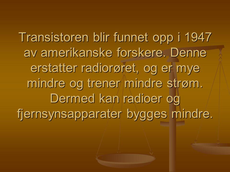 Transistoren blir funnet opp i 1947 av amerikanske forskere. Denne erstatter radiorøret, og er mye mindre og trener mindre strøm. Dermed kan radioer o