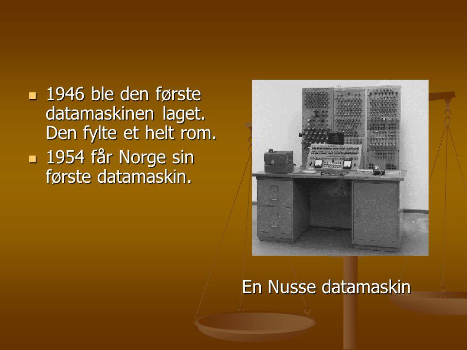  1946 ble den første datamaskinen laget. Den fylte et helt rom.  1954 får Norge sin første datamaskin. En Nusse datamaskin