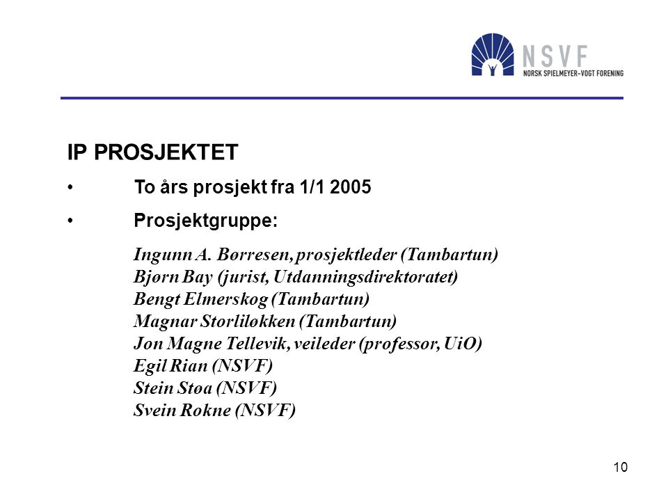 10 IP PROSJEKTET • To års prosjekt fra 1/1 2005 • Prosjektgruppe: Ingunn A. Børresen, prosjektleder (Tambartun) Bjørn Bay (jurist, Utdanningsdirektora